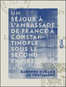 Un séjour à l'ambassade de France à Constantinople sous le Second Empire-Baronne Durand de Fontmagne