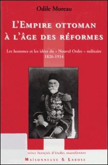 L'Empire ottoman à l'âge des réformes - Les hommes et les idées du