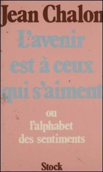 L'Avenir est à ceux qui s'aiment ou l'Alphabet des sentiments-Jean Chalon
