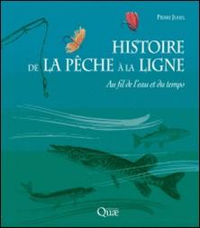 Histoire de la pêche à la ligne - Au fil de l'eau et du temps-Pierre Juhel