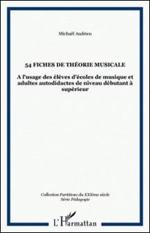 54 fiches de théorie musicale: à l'usage des élèves d'école de musique et adultes autodidactes de niveau débutant-Michaël Andrieu