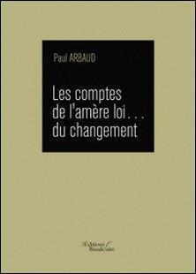 Les comptes de l'amère loi du changement-A Arbaud