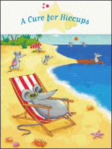 A Cure for Hiccups - Spine-Tingling Stories, Stories to Read to Big Boys and Girls-Delphine Vaufrey , Eléonore Cannone