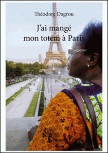 J'ai mangé mon totem à Paris-Théodore Dagrou