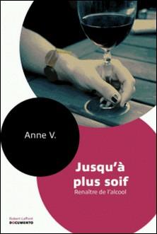 Jusqu'à plus soif - Renaître de l'alcool-Anne V