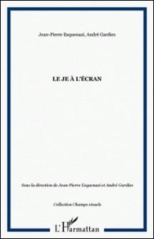 Le Je à l'écran-Jean-Pierre Esquenazi