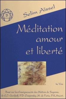 De la méditation à l'amour Tome 2 - Méditation, amour et liberté-Selim Aïssel
