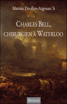 Charles Bell, chirurgien à Waterloo-Martine Devillers-Argouarc'h