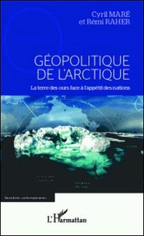 Géopolitique de l'Arctique - La terre des ours face à l'appétit des nations-Cyril Maré , Rémi Raher