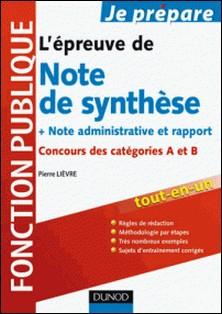 La note de synthèse aux concours administratifs Catégories A et B - Méthode et entraînement-Pierre Lièvre