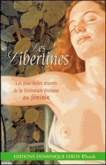 Les Libertines - Les plus belles ouvres de la littérature érotique au féminin-Colette , Louise Dormienne [attribué à Renée Du , Renée Dunan , Wihelmine Schroeder-Devrient , Sainte Thérèse d'Avila