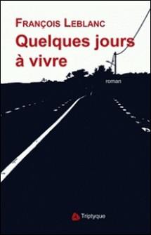 Quelques jours à vivre-François Leblanc