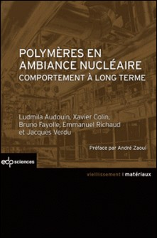Polymères en ambiance nucléaire - Comportement à long terme-Ludmila Audouin , Xavier Colin , Bruno Fayolle , Emmanuel Richaud