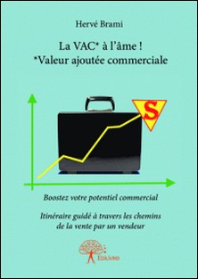 La VAC* à l'âme ! *Valeur ajoutée commerciale - Boostez votre potentiel commercial / Itinéraire guidé à travers les chemins de la vente par un vendeur-Hervé Brami