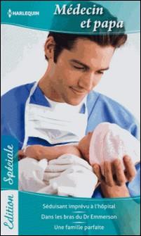 Médecin et papa - Séduisant imprévu à l'hôpital - Dans les bras du Dr Emmerson - Une famille parfaite-Lynne Marshall , Abigail Gordon , Lucy Clark