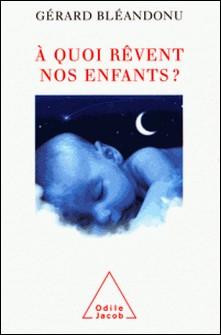 A quoi rêvent nos enfants ?-Gérard Bléandonu