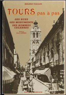 Tours pas à pas : ses rues, ses monuments, ses hommes célèbres-Hélène Vialles
