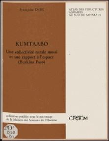 Kumtaabo : une collectivité rurale mossi et son rapport à l'espace (Burkina Faso)-Françoise Imbs , Gilles Sautter