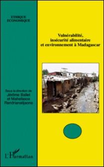 Vulnérabilité, insécurité alimentaire et environnement à Madagascar-Jérôme Ballet , Mahefasoa Randrianalijaona