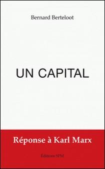 Un capital - Réponse à Karl Marx-Bernard Berteloot