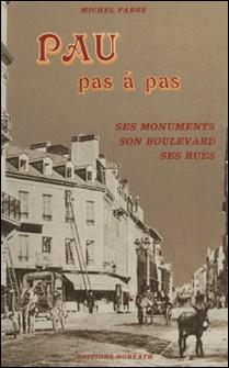 Pau pas à pas : ses monuments, son boulevard, ses rues-Michel Fabre