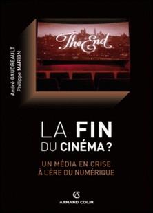 La fin du cinéma ? - Un média en crise à l'ère du numérique-André Gaudreault , Philippe Marion