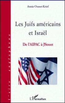 Les Juifs américains et Israël - De l'Aipac à JStreet-Annie Ousset-Krief