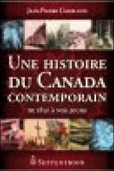 Une histoire du Canada contemporain - De 1850 à nos jours-Jean-Pierre Charland