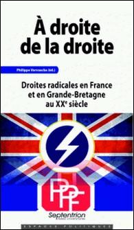 A droite de la droite - Droites radicales en France et en Grande-Bretagne au XXe siècle-Philippe Vervaecke