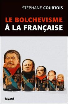 Le bolchevisme à la française-Stéphane Courtois
