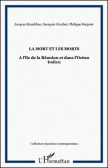 La Mort et les Morts - A l'île de la Réunion et dans l'Océan Indien-Jacques Brandibas