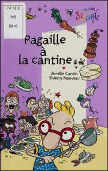 Pagaille à la cantine-Thierry Nouveau , Amélie Cantin