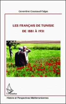 Les français de Tunisie de 1881 à 1931-Geneviève Goussaud-Falgas