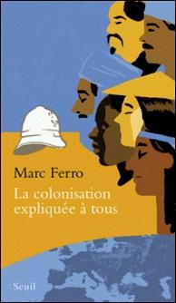 La colonisation expliquée à tous-Marc Ferro