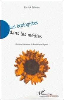 Les écologistes dans les médias. De René Dumont à Dominique Voynet-Patrick Salmon