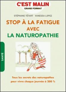 Stop à la fatigue avec la naturopathie-Stéphane Tétart , Vanessa Lopez