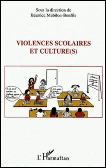 Violences scolaires et culture(s) - Actes du colloque du 2 avril 2004 à Carpentras-Béatrice Mabilon-Bonfils