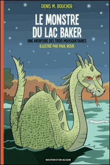 Le monstre du lac Baker-Denis M. Boucher , Paul Roux