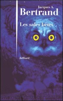 Les sales bêtes-Jacques-A Bertrand