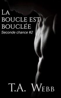 La boucle est bouclée ( Seconde chance #2)-T.A. Webb , Chris Moglia