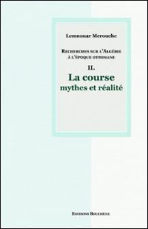 Recherches sur l'Algérie à l'époque ottomane - Tome 2, La course, mythes et réalité-Lemnouar Merouche