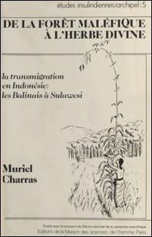 Da la forêt maléfique à l'herbe divine. - La transmigration en Indonésie, Balinais à Sulawesi-Muriel Charras