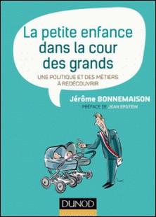 La petite enfance dans la cour des grands - Une politique et des métiers à redécouvrir-Jérôme Bonnemaison