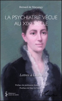 La psychiatrie vécue au XIXe siècle - Lettres à Louisa-Bernard de Marsangy