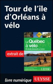Le Québec à vélo - Tour de l'île d'Orléans à vélo-Anne-Marie Grandtner , Francine Saint-Laurent