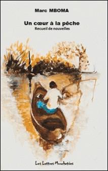 Un cour à la pêche - Recueil de nouvelles-Jean de Looze , Marc Mboma
