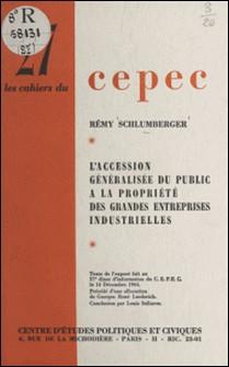 L'accession généralisée du public à la propriété des grandes entreprises industrielles - Texte de l'exposé fait au 37e dîner d'information du C.E.P.E.C. le 16 décembre 1964-Rémy Schlumberger , Louis Salleron , Georges René Laederich