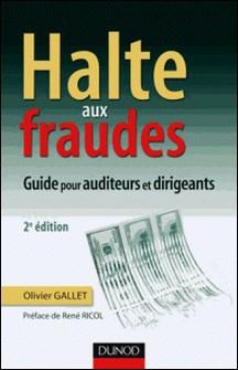 Halte aux fraudes - 2e édition - Guide à l'usage des managers et des auditeurs-Olivier Gallet