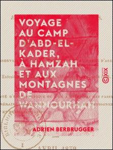 Voyage au camp d'Abd-el-Kader, à Hamzah et aux montagnes de Wannourhah - En décembre 1837 et janvier 1838 (province de Constantine)-Adrien Berbrugger