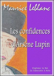 Les confidences d'Arsène Lupin-Maurice Leblanc